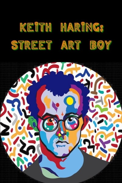 Keith Haring: Street Art Boy | Watch Movies Online
